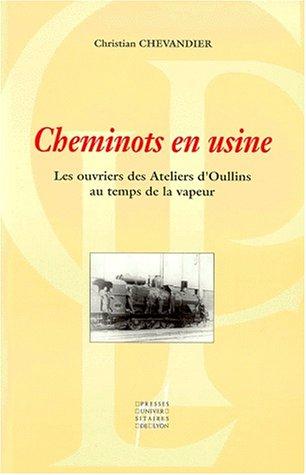 Cheminots en usine : Les ouvriers des Ateliers d'Oullins au temps de la vapeur