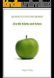 Zen für Küche und Leben: Kommentare zu Zen-Meister Dogens Tenzo Kyokun - Anweisungen für den Koch (German Edition)