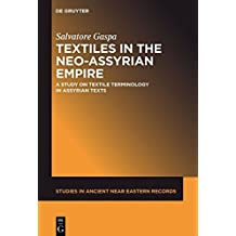 Textiles in the Neo-Assyrian Empire: A Study on Textile Terminology in Assyrian Texts (Studies in Ancient Near Eastern Records (SANER))