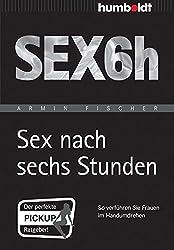 Sex nach sechs Stunden: So verführen Sie Frauen im Handumdrehen