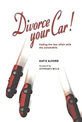 Divorce Your Car!: Ending the Love Affair with the Automobile