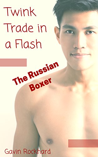 Twink Trade in a Flash: The Russian Boxer (English Edition) (Boxer Extreme)