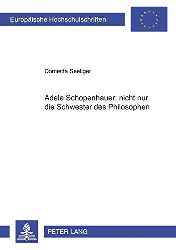 """Adele Schopenhauer: nicht nur die Schwester des Philosophen: Analyse des Erzählwerks von Adele Schopenhauer und der dramatischen Dichtung """"Erlinde</I> ... / Série 1: Langue et littérature allemandes)"""