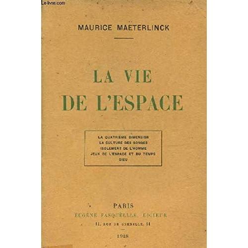La vie de l'espace. la quatrième dimension - la culture des songes - isolement de l'homme - jeux de l'espace et du temps - dieu.