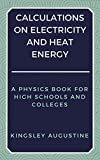 #7: Calculations  on Electricity and Heat Energy: A Physics Book for High Schools and Colleges