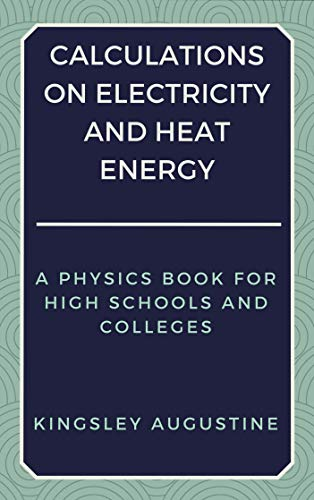 Calculations on Electricity and Heat Energy: A Physics Book for ...