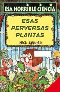 Esas perversas plantas (NO FICCION INFANTIL) por Nick Arnold