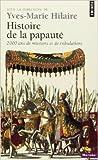 Histoire de la papauté : 2000 ans de missions et de tribulations de Collectif ,Olivier Chaline,Michel-Yves Perrin ( 3 octobre 2003 )