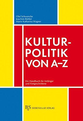 Kulturpolitik von A-Z: Ein Handbuch für Anfänger und Fortgeschrittene