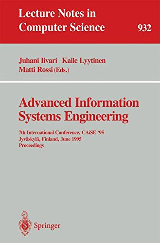 Advanced Information Systems Engineering: 7th International Conference, CAiSE '95, Jyväskylä, Finland, June 12 - 16, 1995. Proceedings: 7th ... (Lecture Notes in Computer Science)