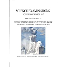 EXPLOSIVE DEMOLITION OF WORLD TRADE CENTER BUILDING ONE: A FORENSICS ANALYSIS (SCIENCE EXAMINATIONS Book 1) (English Edition)