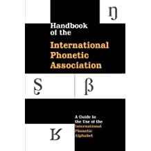 Handbook of the International Phonetic Association: A Guide To The Use Of The International Phonetic Alphabet (International Handbook Assoc)