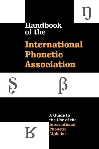 Handbook of the International Phonetic Association: A Guide To The Use Of...