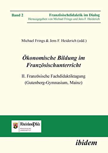 Ökonomische Bildung im Französischunterricht: Ii. Französische Fachdidaktiktagung (Gutenberg-Gymnasium, Mainz) (Französischdidaktik im Dialog)