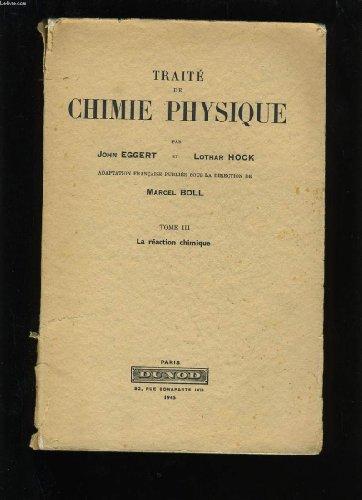 Traite de chimie physique. tome 3 : la reaction chimique.