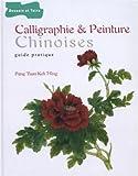 Calligraphie & peinture chinoises - Guide pratique