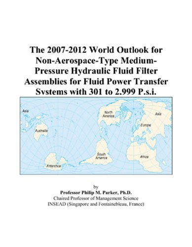 The 2007-2012 World Outlook for Non-Aerospace-Type Medium-Pressure Hydraulic Fluid Filter Assemblies for Fluid Power Transfer Systems with 301 to 2,999 P.s.i.