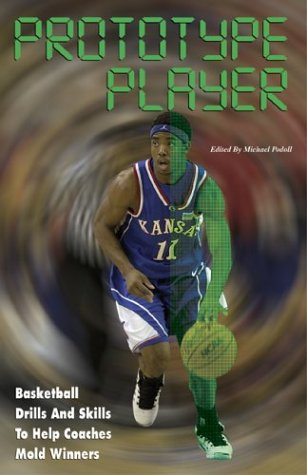 Prototype Player: Basketball Drills and Skills to Help Coaches Mold Winners por Michael Podoll