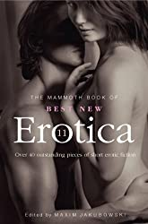 The Mammoth Book of Best New Erotica 11: Over 40 pieces of outstanding short erotic fiction
