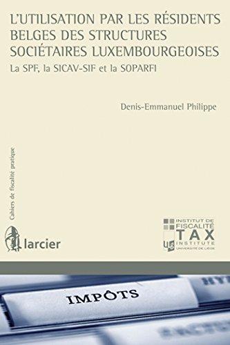 L'utilisation par les résidents belges des structures sociétaires luxembourgeoises: La SPF, la SICAV-SIF et la SOPARFI