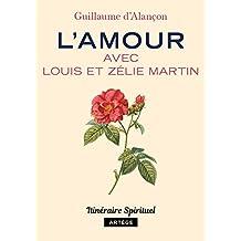 L'amour avec Louis et Zélie Martin (Spiritualité en poche)