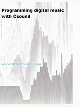 Programming digital music with Csound by [Fitton, Peter]
