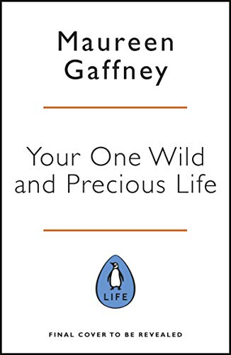 Your One Wild and Precious Life: How to be happy, fulfilled and successful at every age (English Edition) -