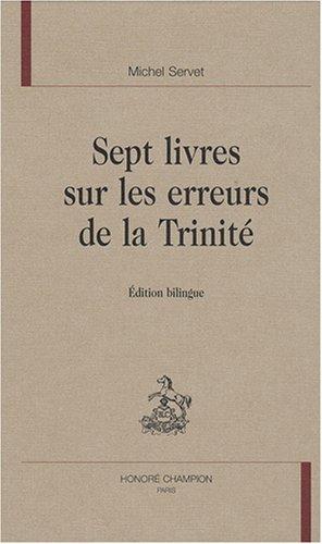 Sept livres sur les erreurs de la Trinité : Edition bilingue