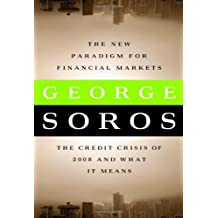 The New Paradigm for Financial Markets: The Credit Crisis of 2008 and What It Means by George Soros (2008-05-05)
