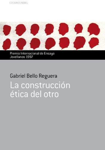 La construcción ética del otro (Colección Jovellanos de ensayo nº 11) por Gabriel Bello Reguera