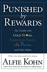 Punished by Rewards: The Trouble with Gold Stars, Incentive Plans, A's, Praise, and Other Bribes by Alfie Kohn (1999-09-23)