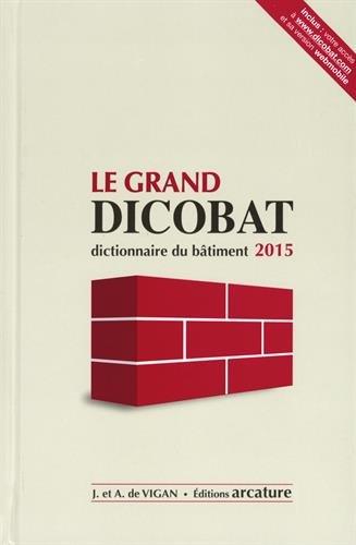 Le grand Dicobat : Dictionnaire du bâtiment