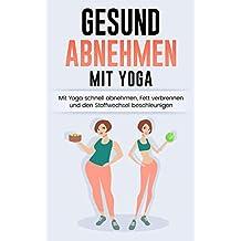 Gesund Abnehmen: Mit Yoga schnell abnehmen, Fett verbrennen und Stoffwechsel anregen