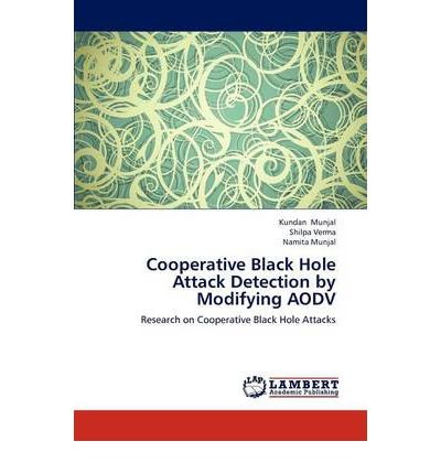 [(Cooperative Black Hole Attack Detection by Modifying Aodv )] [Author: Kundan Munjal] [Sep-2012]
