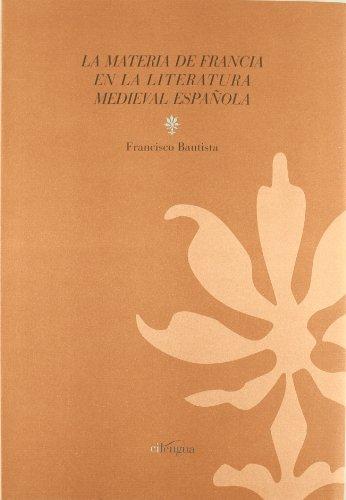 La materia de Francia en la literatura medieval española por Francisco Bautista