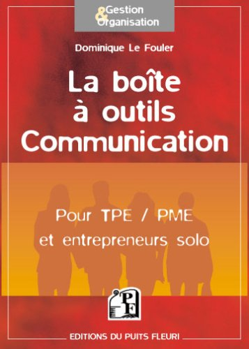 La boîte à outils Communication : Pour TPE/PME et entrepreneurs solo par Dominique Le Fouler
