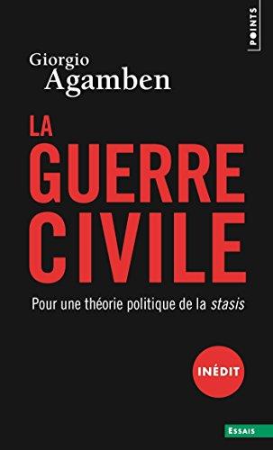 La Guerre civile. Pour une théorie politique de la stasis: Pour une théorie politique de la stasis (POINTS ESSAI t. 765) par Giorgio Agamben