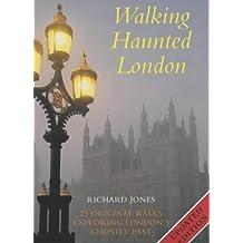 Walking Haunted London: 25 Original Walks Exploring London's Ghostly Past: