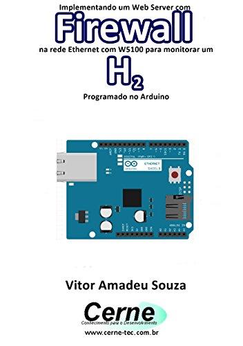 Implementando um Web Server com Firewall  na rede Ethernet com W5100 para monitorar concentração de H2 Programado no Arduino (Portuguese Edition) - H2-server