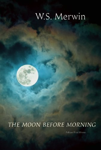 The Moon Before Morning by Merwin, W. S. (2014) Hardcover