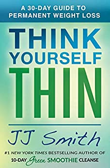 Think Yourself Thin: A 30-Day Guide to Permanent Weight Loss by [Smith, JJ]