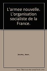 L'armee nouvelle. L'organisation socialiste de la France.