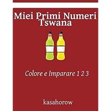 Miei Primi Numeri Tswana: Colore e Imparare 1 2 3 (Tswana kasahorow)