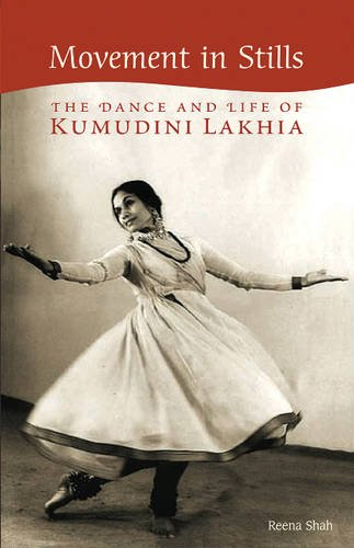 Movement in Stills: The Dance and Life of Kumudini Lakhia por Reena Shah