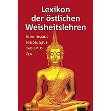 Lexikon der östlichen Weisheitslehren: Buddhismus, Hinduismus, Taoismus, Zen