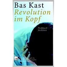 Revolution im Kopf: Die Zukunft des Gehirns. Gebrauchsanweisung für das 21. Jahrhundert