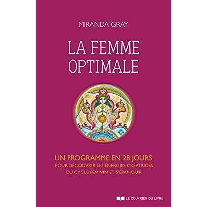 La femme optimale : Un programme en 28 jours pour découvrir les énergies créatrices du cycle féminin et s'épanouir
