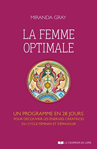 La femme optimale : Un programme en 28 jours pour dcouvrir les nergies cratrices du cycle fminin et s'panouir