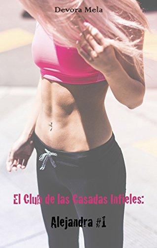 El Club de las Casadas Infieles: Alejandra #1: Cuentos Cortos y Calientes