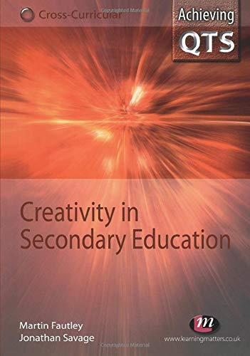 Creativity in Secondary Education (Achieving QTS Cross-Curricular Strand Series)